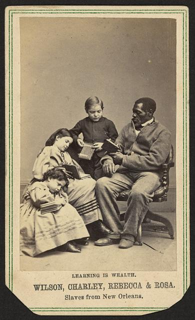Learning is wealth. Wilson, Charley, Rebecca, and Rosa. Slaves from New Orleans