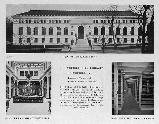 View of entrance front, (fig. 235) ; Rice Hall with attendants' desk, (fig. 236) ; view in first tier of stack room, (fig. 237), Springfield City Library, Springfield, Mass.