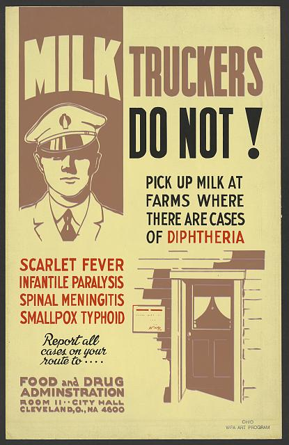Milk truckers do not! pick up milk at farms where there are cases of diphtheria, scarlet fever, infantile paralysis, spinal meningitis, smallpox, typhoid Report all cases on your route to .... Food and Drug Administration [sic].