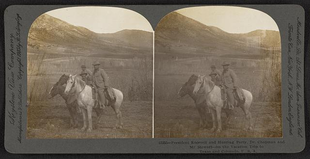 President Roosevelt and hunting party, Dr. Chapman and Mr. Stewart - on the vacation trip to Texas and Colorado, U.S.A.