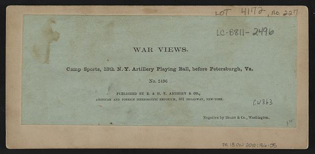 Camp sports, 13th N.Y. Artillery playing ball, before Petersburgh, Virginia