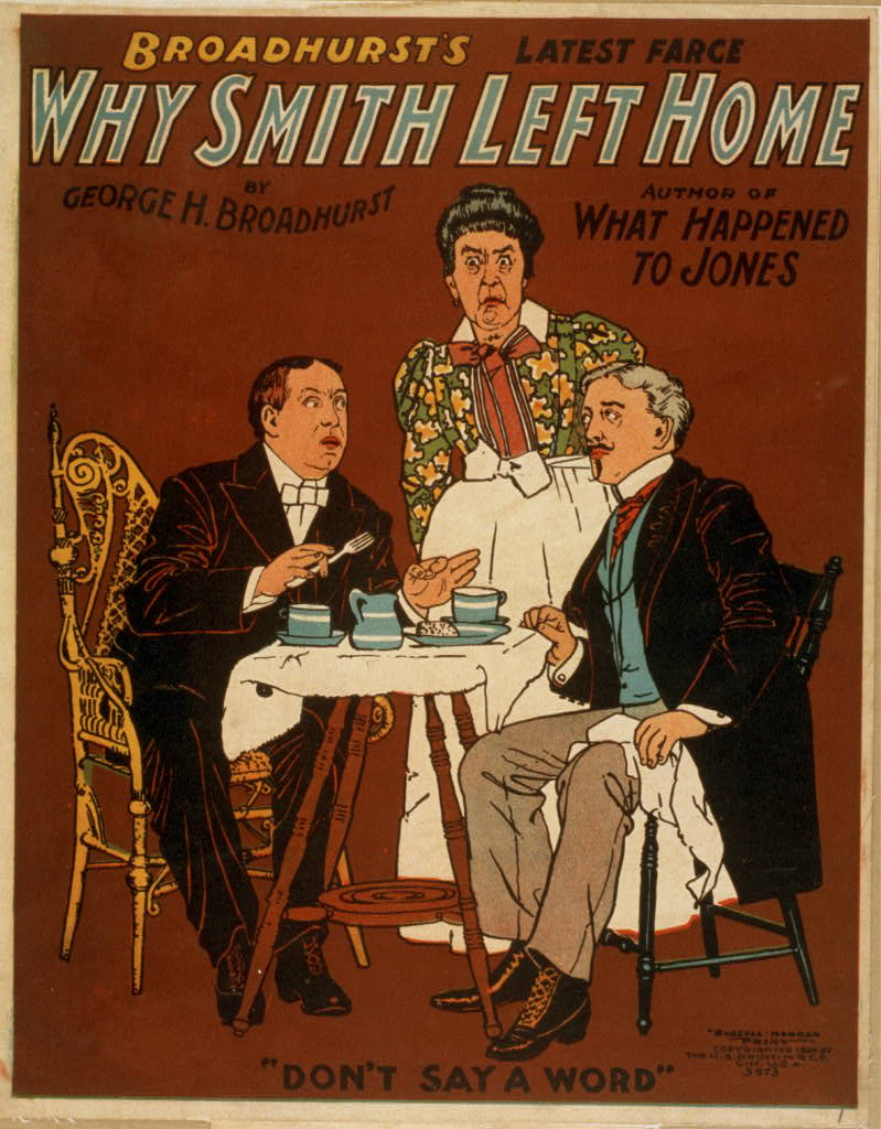 Why Smith left home Broadhurst&#39;s latest farce : by George H. Broadhurst, author of What happened to Jones.