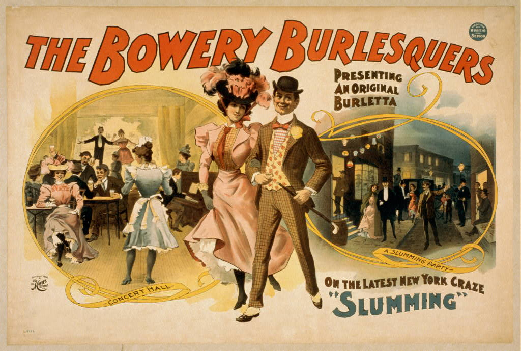 "The Bowery Burlesquers presenting an original burletta on the latest New York craze, ""Slumming"""
