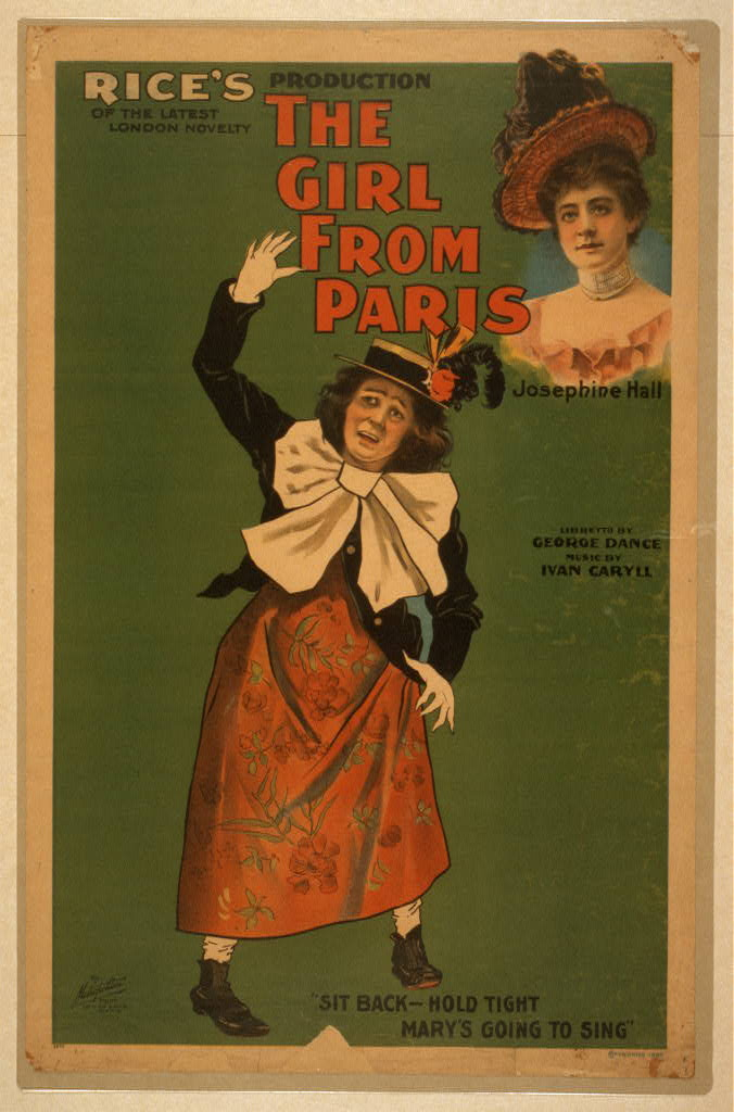 Rice's production of the latest London novelty, The girl from Paris written by George Dance ; music by Ivan Caryll.