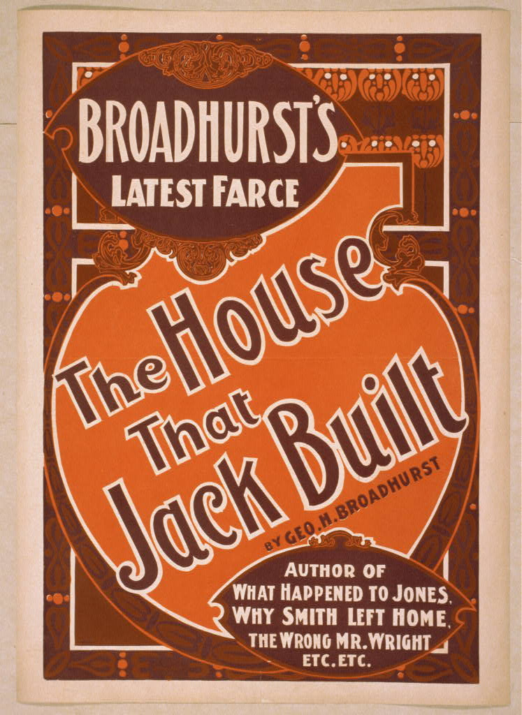 Broadhurst's latest farce, The house that Jack built by Geo. H. Broadhurst.