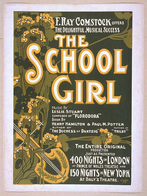 "F. Ray Comstock offers the delightful musical success, The school girl music by Leslie Stuart, composer of ""Florodora"" ; book by Henry Hamilton, author of ""The Duchess of Dantzig"" & Paul M. Potter, author of ""Trilby."""