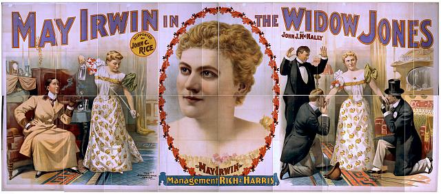 May Irwin in The widow Jones supported by John C. Rice.